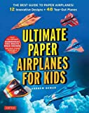 Ultimate Paper Airplanes for Kids: The Best Guide to Paper Airplanes! 12 Innovative Designs + 48 Tear-Out Planes