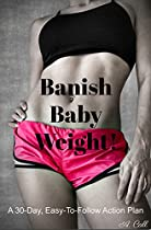 BANISH BABY WEIGHT!