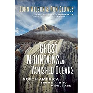 Ghost Mountains and Vanished Oceans: North America from Birth to Middle Age John Wilson and Ron Clowes