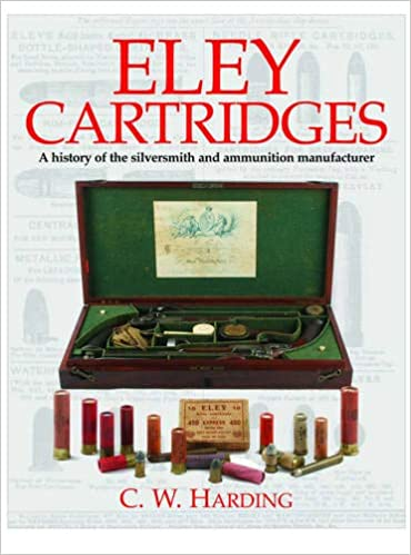 Buy Eley Cartridges: A History of the Silversmiths and