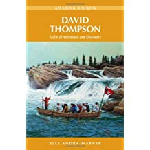 David Thompson: A Life of Adventure and Discovery: Written by Elle Andra-Warner, 2010 Edition, Publisher: Heritage House Publishing [Paperback]