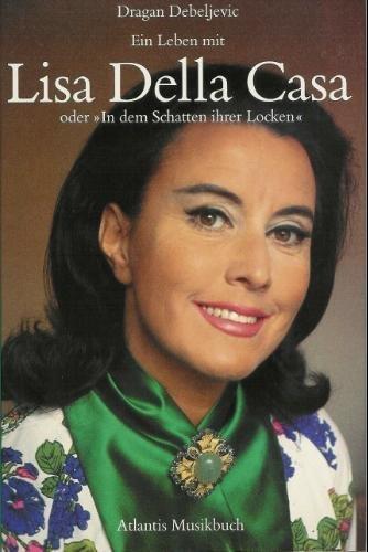 Ein Leben mit Lisa Della Casa oderIn dem Schatten ihrer Locken
