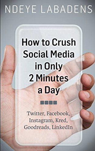 Pdf Download How To Crush Social Media In Only 2 Minutes A Day
