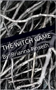 The Witch Game: By: Brianna Finseth by [Finseth, Brianna]