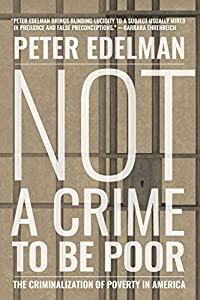 Not a Crime to Be Poor: The Criminalization of Poverty in America