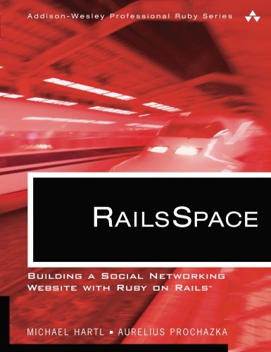 RailsSpace: Building a Social Networking Website with Ruby on Rails (Addison-Wesley Professional Ruby Series) by Addison-Wesley Professional