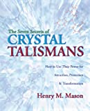 the seven secrets of crystal talismans how to use their power for attraction protection transformation