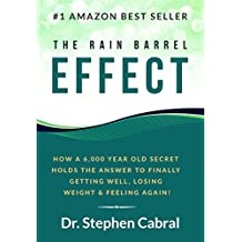 The Rain Barrel Effect: How a 6,000 Year Old Secret Holds the Answer to Getting Well, Losing Weight, and Feeling Alive Again!