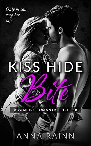 Kiss Hide Bite: A Vampire Romantic Thriller by Anna Rainn