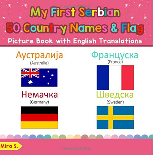 My First Serbian 50 Country Names & Flags Picture Book with English Translations: Bilingual Early Learning & Easy Teaching Serbian Books for Kids ... for Children) (Volume 18) (Serbian Edition) ebook
