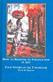 How to Respond to Strangeness in Art : Four Studies in the Unfamiliar, Greene, David B., 0773457798
