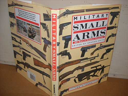 Military Small Arms: 300 Years of Soldier's Firearms (Arms Small Military)