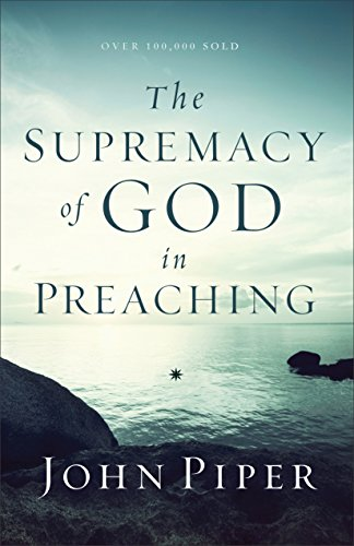 The supremacy of god in preaching kindle edition by john piper the supremacy of god in preaching by piper john fandeluxe Images