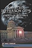 Haunted Jefferson City:: Ghosts of Missouri's State Capital (Haunted America)