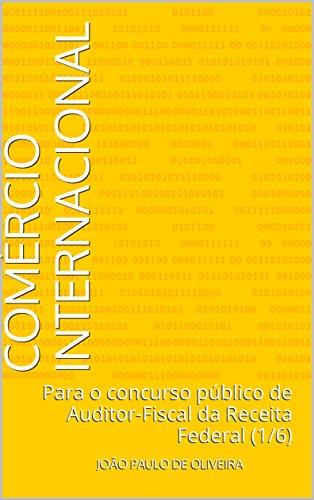 Comércio Internacional: Para o concurso público de Auditor-Fiscal da Receita Federal (1/6)