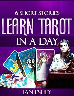 Six Short Stories: Learn Tarot in a Day by [Eshey, Ian]