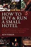 How to Buy and Run a Small Hotel, Ken Parker, 1845281683