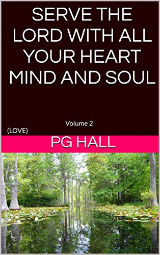 SERVE THE LORD WITH ALL YOUR HEART MIND AND SOUL: Volume 2 (LOVE) (Serve The Lord With All Your Heart)