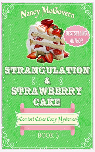 Strangulation & Strawberry Cake: A Culinary Cozy Mystery (Comfort Cakes Cozy Mysteries Book 3) by Nancy McGovern