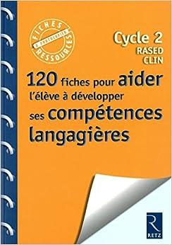 120 fiches pour aider l'élève à développer ses compétences langagières