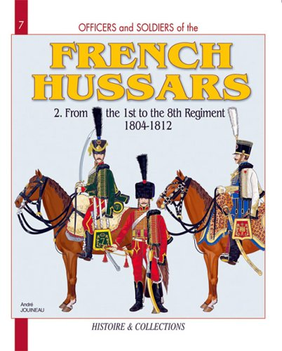 Officer Miniature - Officers and Soldiers of the French Hussars, Vol. 2: From the 1st to the 8th Regiment, 1804-1812