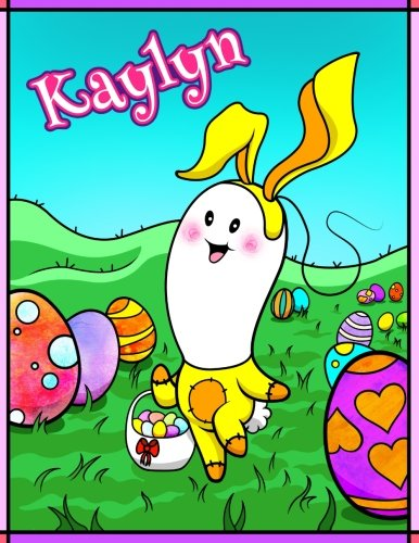 Read Online Kaylyn: Personalized Easter Coloring Book for Kids, Ima Gonna Color My Happy Easter, Easter Gifts for Girls, Easter Basket Stuffers for Children pdf
