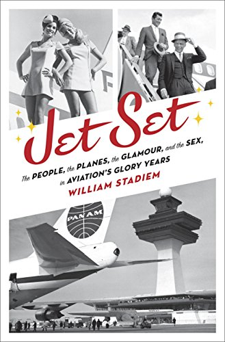 Jet Set: The People, the Planes, the Glamour, and the Romance in Aviation's Glory (Boeing Jet)