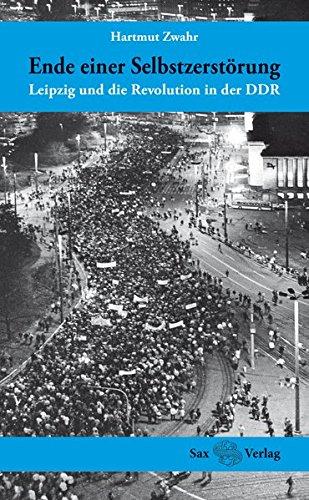 Ende einer Selbstzerstörung: Leipzig und die Revolution in der DDR