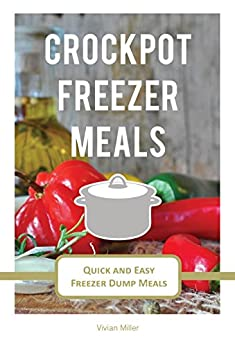 Crockpot Freezer Meals: Quick and Easy Freezer Dump Meals (The Best Crockpot Recipes Book 2) by [Miller, Vivian]