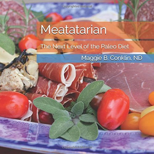 Meatatarian: The Next Level of the Paleo Diet by ND, Maggie B. Conklin