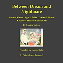 Between Dream and Nightmare: Gerhard Richter, Sigmar Polke, Anselm Kiefer: A View of Modern German Art