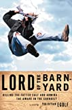 Lord of the Barnyard: Killing the Fatted Calf and Arming the Aware in the Cornbelt, Tristan Egolf, 0802136729