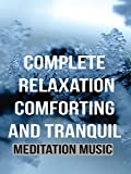 Complete Relaxation Comforting and Tranquil - Meditation Music