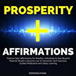 Prosperity Affirmations: Positive Daily Affirmations for Wealthy Individuals to See Beyond Material Wealth Using the Law of Attraction, Self-Hypnosis, Guided Meditation and Sleep Learning | Stephens Hyang