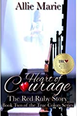 Heart of Courage: The Red Ruby Story (The True Colors Series) Paperback