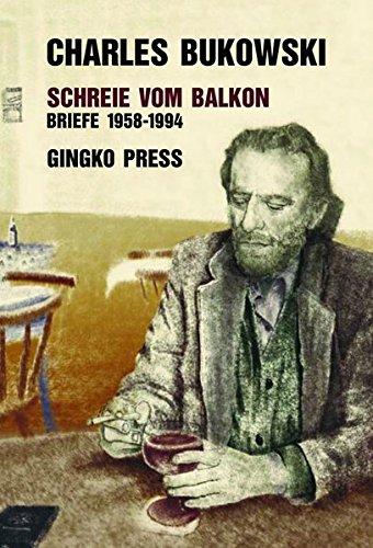 Schreie vom Balkon: Briefe 1958 - 1994 Taschenbuch – 1. Januar 2012 Seamus Cooney Charles Bukowski Carl Weissner Gingko Press Verlag