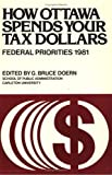 How Ottawa Spends Your Tax Dollars : Federal Priorities 1981, , 088862476X