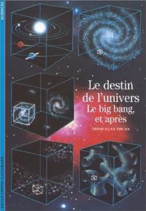 Le destin de l'univers. Le Big-bang, et après par Thuan