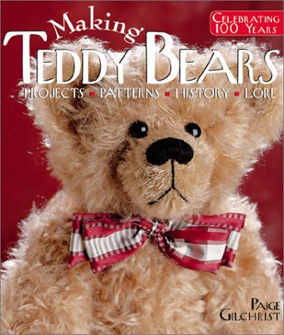 Making Teddy Bears: Projects, Patterns, History, (History Of The Teddy Bear)