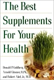 The Best Supplements for Your Health, Donald Goldberg and Arnold Gitomer, 0758202199