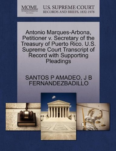 Antonio Marques-Arbona, Petitioner v. Secretary of the Treasury of Puerto Rico. U.S. Supreme Court Transcript of Record with Supporting Pleadings