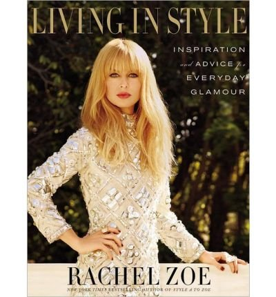 Living in Style: Inspiration and Advice for Everyday Glamour (Hardback) - - Zoe Rachel Style