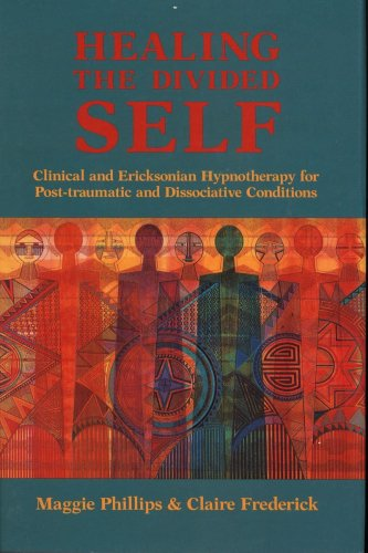 Healing the Divided Self: Clinical and Ericksonian Hypnotherapy - Maggie Phillips