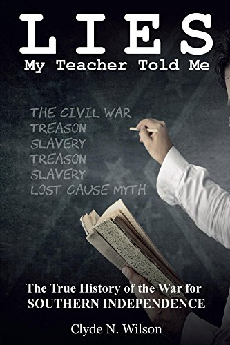 (Lies My Teacher Told Me: The True History of the War for Southern Independence)