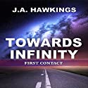 Towards Infinity: First Contact Audiobook by J. A. Hawkings Narrated by Jamie Cutler