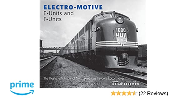 Electro-Motive E-Units and F-Units: The Illustrated History of North Americas Favorite Locomotives