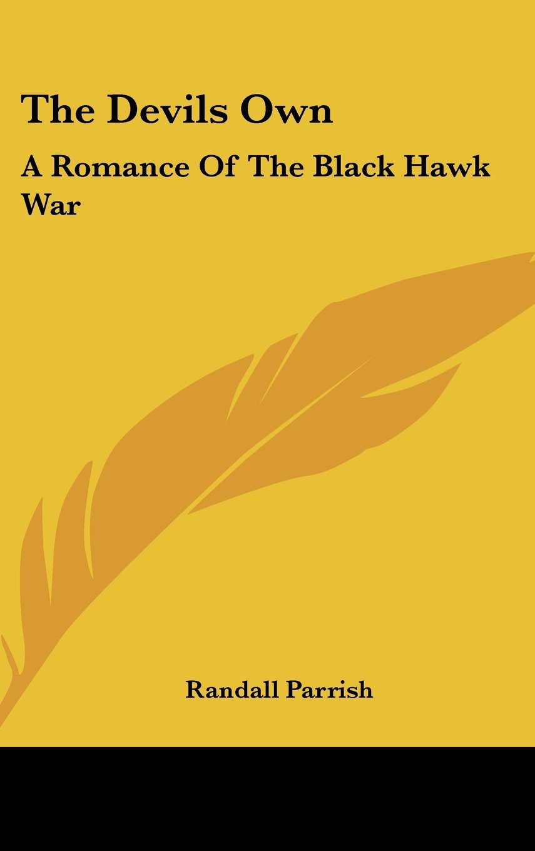 The Devils Own A Romance of the Black Hawk War