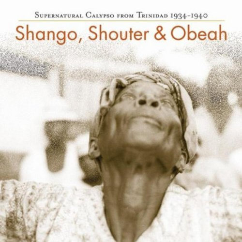 Shango, Shouter and Obeah: Supernatural Calypso From Trinidad 1934-1940 by Rounder Select