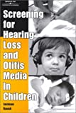 Screening for Hearing Loss and Otitis Media in Children, Roush, Jackson, 0769300006