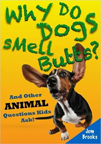 Why Do Dogs Smell Butts? And Other Animal Questions Kids Ask!: Jem